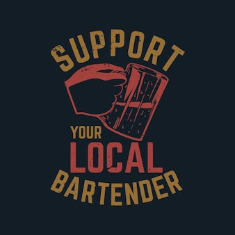 T shirt design support your local bartender with hand holding a cup of beer and dark gray colored background vintage illustration