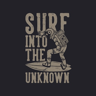 T shirt design surf into the unknown with astronaut surfing vintage illustration