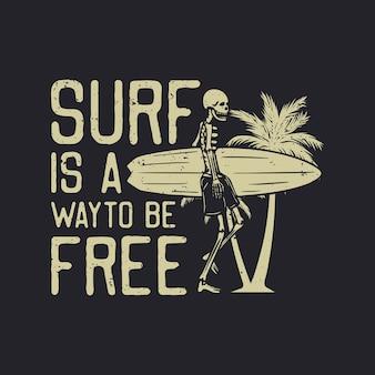 Серфинг с дизайном футболки - это способ быть свободным со скелетом, несущим доску для серфинга винтажной иллюстрацией