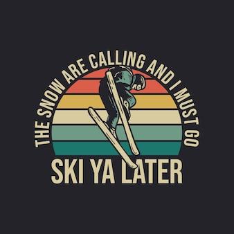 Дизайн футболки, снег зовет, и я должен пойти на лыжах позже с мужчиной, играющим на лыжах винтажную иллюстрацию