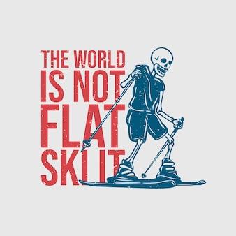 Дизайн футболки: мир - это не плоские лыжи, это скелет, играющий на лыжах, винтажная иллюстрация