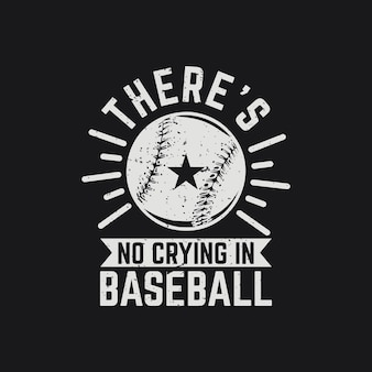 T shirt design there's no crying in baseball with baseball and black background vintage illustration