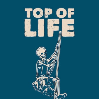 T shirt design top of life with skeleton climbing on the rope vintage illustration