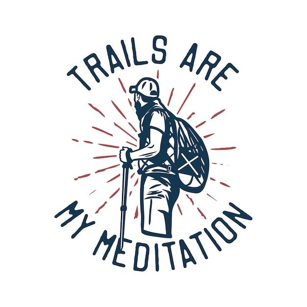 Следы дизайна футболки - это моя медитация с тропами - моя медитация с туристом, держащим пеший шест, винтажная иллюстрация