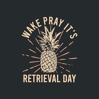 Tシャツのデザインは、パイナップルと灰色の背景のヴィンテージイラストで検索日を祈る