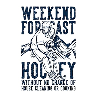T shirt design weekend forecast hockey without no chance of house cleaning or cooking