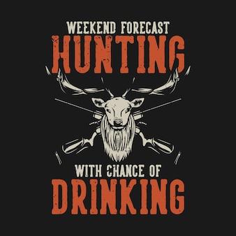 Tシャツデザイン週末予報狩猟と飲酒のチャンス