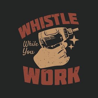 Свисток дизайна футболки, пока вы работаете с электрической отверткой и серым фоном винтажной иллюстрации