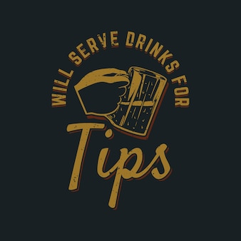 T shirt design will serve drinks for tips with hand holding a cup of beer and gray colored background vintage illustration