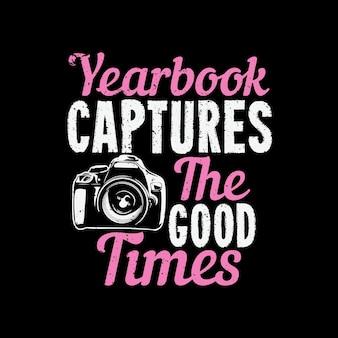 T 셔츠 디자인 연감은 카메라와 검은색 배경 빈티지 일러스트레이션으로 좋은 시간을 포착합니다.