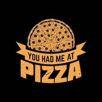 T shirt design you had me at pizza with pizza and black background vintage illustration