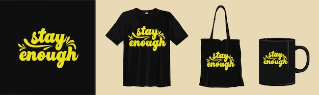 T-shirt and merchandise design with mockup. typography lettering quotes. stay enough.