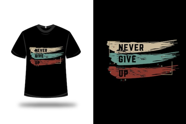 T-shirt never give up color green, red and light brown