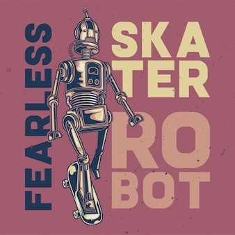 T-shirt or poster design with illustration of a fearless robot.