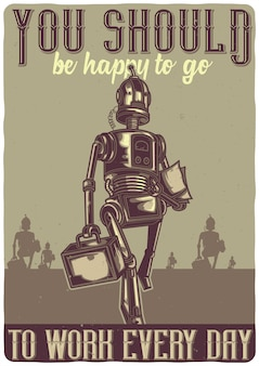 T-shirt or poster design with illustration of a robot going to work.