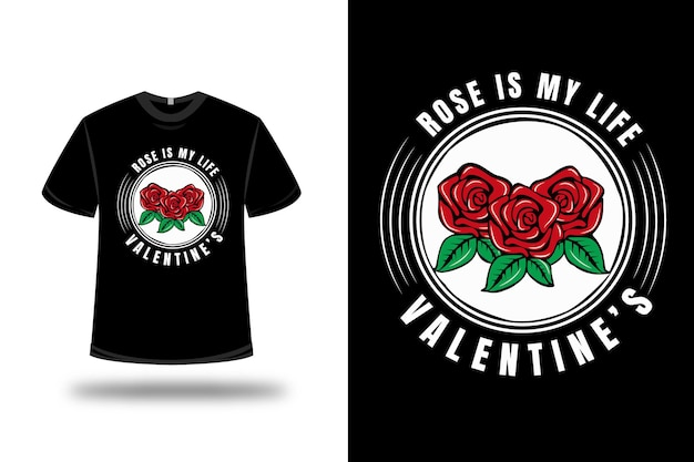 T-shirt rose is my life valentine's color red green and white