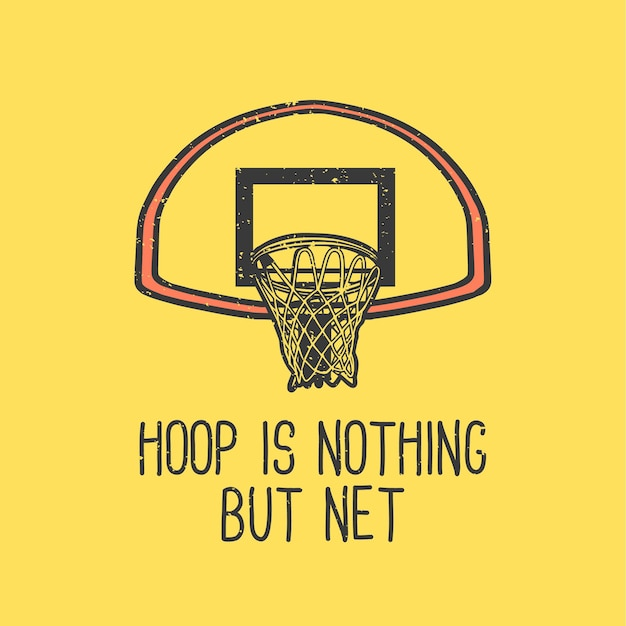 Tシャツのスローガンタイポグラフィフープは、バスケットボールのフープヴィンテージイラストとネットに他なりません