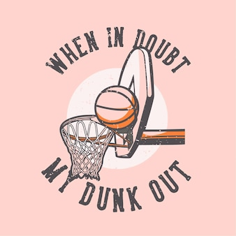 T-shirt  slogan typography when in doubt my dunk out vintage illustration