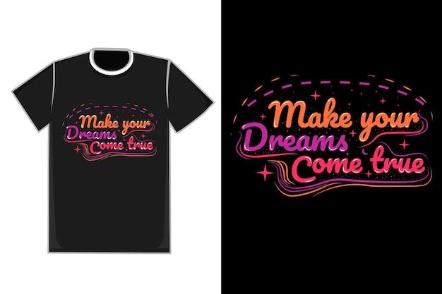 티셔츠 제목 당신의 꿈을 현실로 만들어줍니다. 보라색 빨간색과 노란색