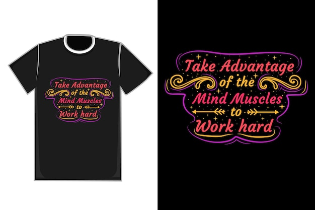 T-shirt title take advantage of the mind muscles to work hard color purple red and yellow