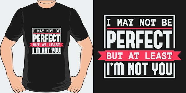 私は完璧ではないかもしれないが、少なくとも私はあなたではない。ユニークでトレンディなtシャツのデザイン