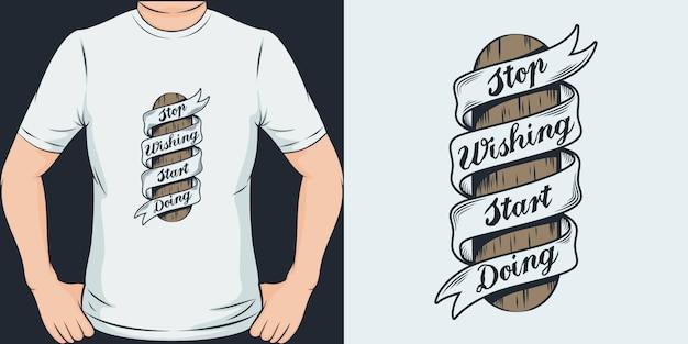 ウィッシングを止めて、行動を始めましょう。ユニークでトレンディなtシャツのデザイン
