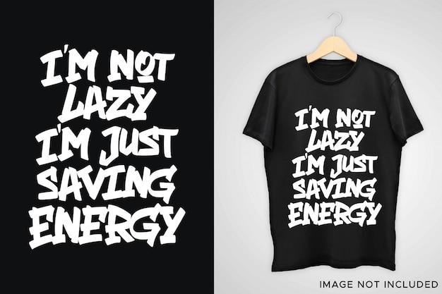 私は怠け者ではありません、私はtシャツのデザインのためにエネルギーのレタリングを節約しています