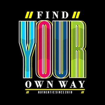 あなた自身の方法を見つけるタイポグラフィックデザインプリントtシャツ