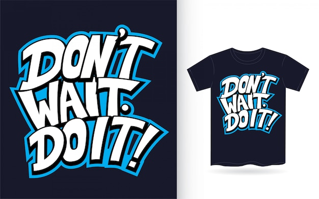 Tシャツの手レタリングスローガンを待ってはいけない