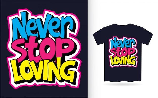 Tシャツのハンドレタリングを愛することを止めないでください