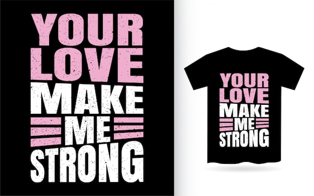 あなたの愛は私に強いタイポグラフィtシャツを作ります
