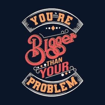 あなたはあなたの問題よりも大きいです。 tシャツデザインのタイポグラフィレタリングを引用します。