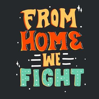 家から戦います。 tシャツデザインのタイポグラフィレタリングを引用します。手描きのレタリングのイラスト。