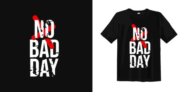 悪い日はありません。心に強く訴える引用tシャツデザイン