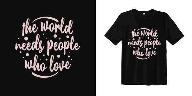 世界には愛する人が必要です。タイポグラフィ引用tシャツ