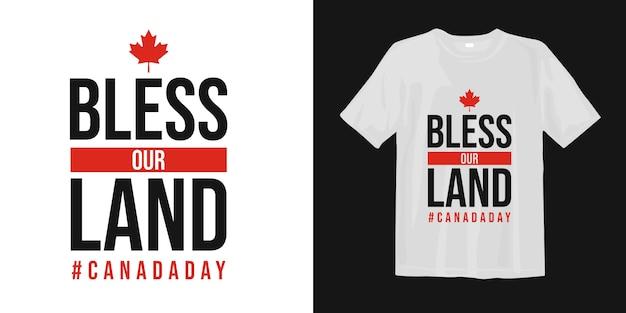 カナダの日は、メープルリーフのタイポグラフィtシャツデザインを引用しています。私たちの土地を祝福します