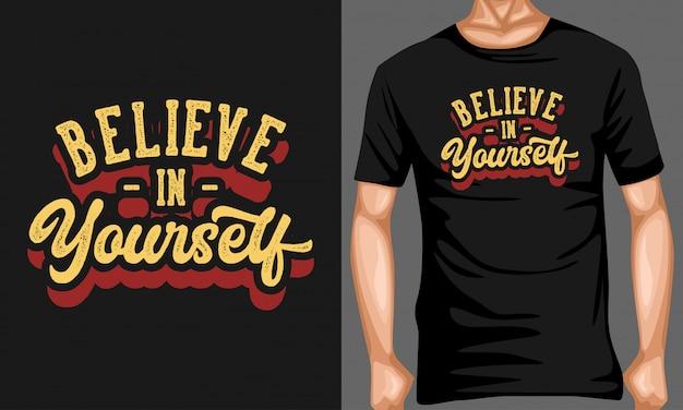 Tシャツデザインのタイポグラフィの引用をレタリングする自分を信じてください。