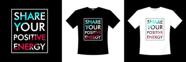 ポジティブなエネルギータイポグラフィtシャツのデザインを共有する