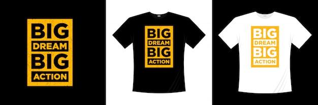 ビッグドリームビッグアクションタイポグラフィtシャツデザイン