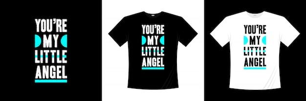 あなたは私の小さな天使のタイポグラフィtシャツデザインです。