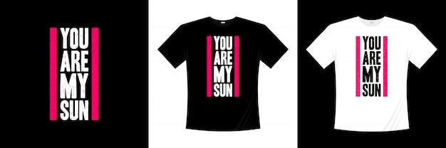 あなたは私の太陽のタイポグラフィtシャツデザインです。
