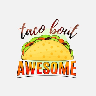 Taco bout awesome lettering design for tshirt mug posters and much more
