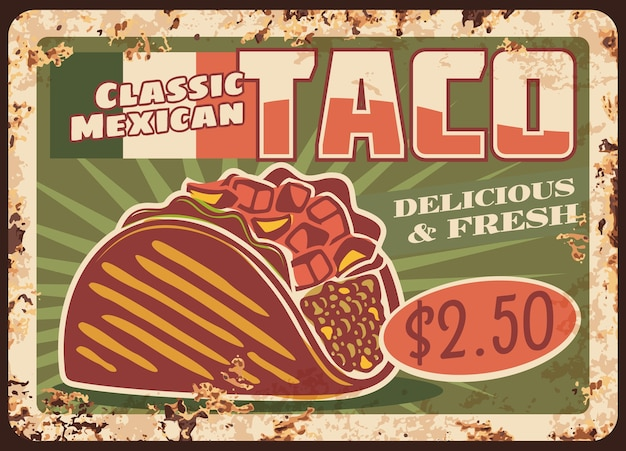 Тако, фастфуд мексиканской кухни. ржавая металлическая вывеска сэндвич с кукурузной тортильей с начинкой из мяса, сыра и овощей, сальса чили, авокадо гуакамоле и флаг мексики