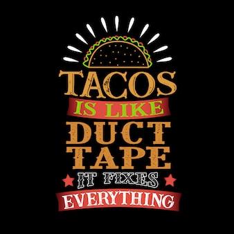 Tacosダクトテープのようなもので、すべてを固定します。