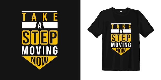 Сделайте шаг, двигаясь сейчас. мотивационные и вдохновляющие цитаты для футболки