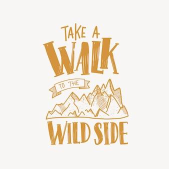 Мотивационный слоган или текст take a walk to the wild side, написанный от руки каллиграфическим шрифтом и украшенный горами. модные надписи, изолированные на светлом фоне. монохромный векторные иллюстрации.