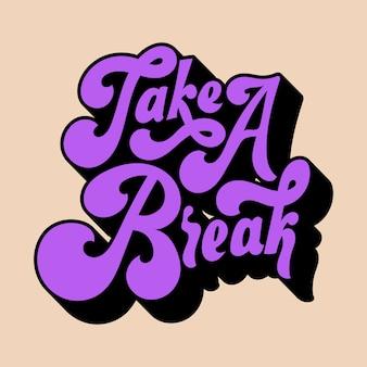 Take a break typography style illustration