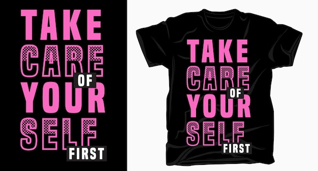Take care of yourself first typography for t shirt design