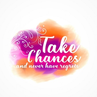 Take chances and never have regrets, artistic quote
