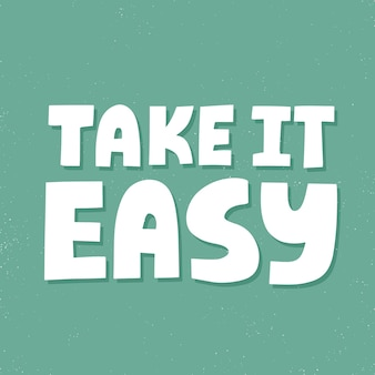 Take it easy quote. hand drawn vector lettering for poster, t shirt, card, banner.